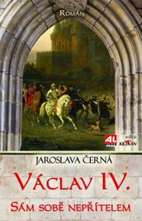 Černá Jaroslava: Václav IV. - Sám sobě nepřítelem