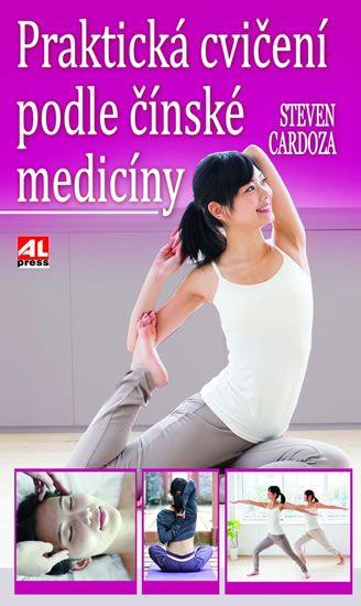 Cardoza Steven: Praktická cvičení podle čínské medicíny