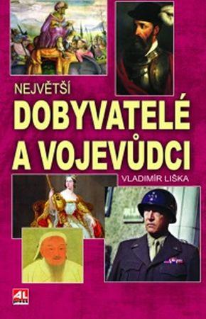 Liška Vladimír: Největší dobyvatelé a vojevůdci