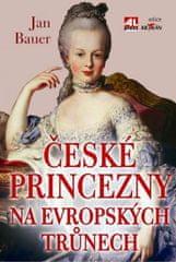 Bauer Jan: České princezny na evropských trůnech