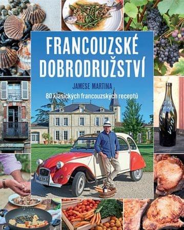 Martin James: Francouzské dobrodružství Jamese Martina - 80 klasických francouzských receptů