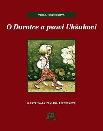 Fischerová Viola: O Dorotce a psovi Ukšukovi