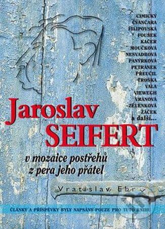 Ebr Vratislav, Rambousková Zdeňka: Jaroslav Seifert v mozaice postřehů z pera jeho přátel