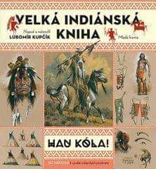 Kupčík Lubomír: Velká indiánská kniha - HAU KÓLA!