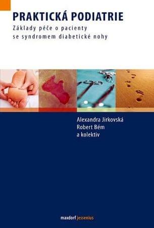 Alexandra Jirkovská, Robert Bém: Praktická podiatrie - Základy péče o pacienty se syndromem diabetic