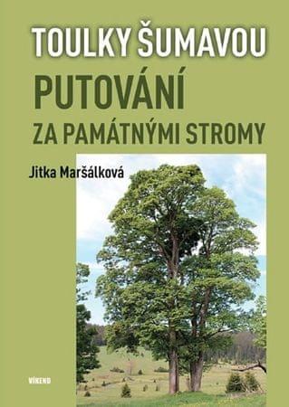 Maršálková Jitka: Toulky Šumavou - Putování za památnými stromy