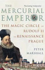 Marshall Peter: The Mercurial Emperor : The Magic Circle of Rudolf II in Renaissance Prague
