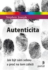 Joseph Stephen: Autenticita - Jak být sám sebou a proč na tom záleží