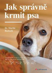 Bucksch Martin: Jak správně krmit psa - Praktické rady a tipy na základě nejnovějších poznatků