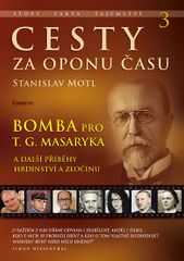 Motl Stanislav: Cesty za oponu času 3 – Bomba pro T. G. Masaryka