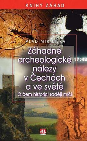 Liška Vladimír: Záhadné archeologické nálezy v Čechách a ve světě - o čem historici raději mlčí