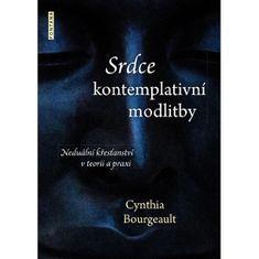 Bourgeault Cynthia: Srdce kontemplativní modlitby - Neduální křesťanství v teorii a praxi