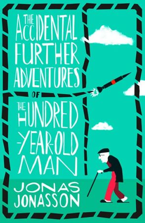Jonasson Jonas: The Accidental Further Adventures of the Hundred-Year-Old Man