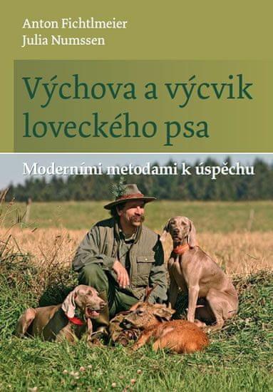 Fichtlmeier Anton, Numssen Julia,: Výchova a výcvik loveckého psa - Moderními metodami k úspěc