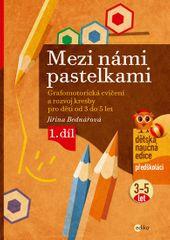 Bednářová Jiřina: Mezi námi pastelkami - Grafomotorická cvičení a nácvik psaní pro děti od 3 do 5 le