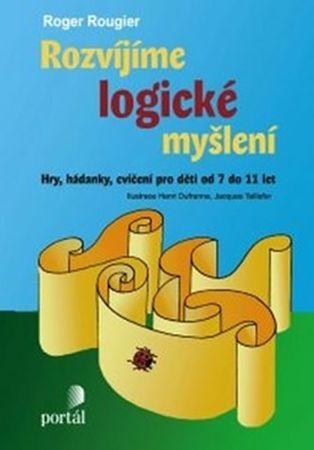 Rougier Roger: Rozvíjíme logické myšlení - Hry, hádanky, cvičení pro děti od 7 do 11 let