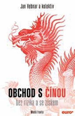 Hebnar Jan a kolektiv: Obchod s Čínou bez rizika a se ziskem