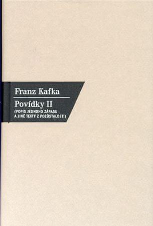 Kafka Franz: Povídky II. - Popis jednoho zápasu a jiné texty z pozůstalosti