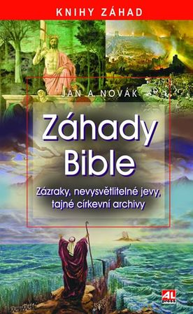 Novák Jan A.: Záhady bible - Zázraky, nevysvětlitelné jevy, tajné církevní archívy