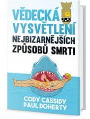 Cassidy Cody, Doherty Paul,: Vědecká vysvětlení nejbizarnějších způsobů smrti