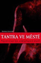 Carrellas Barbara: Tantra ve městě - Posvátný sex pro jednadvacáté století