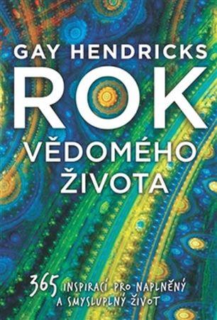 Hendricks Gay: Rok vědomého života - 365 inspirací pro naplněný a smysluplný život