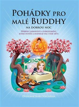 Nagaraja Dharmachari: Pohádky pro malé Buddhy - Příběhy laskavosti a porozumění, které potěší a insp