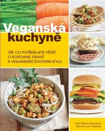 Newman Joni M., Lynn Adams Gerrie: Veganská kuchyně - Vše co potřebujete vědět o rostlinné stravě a
