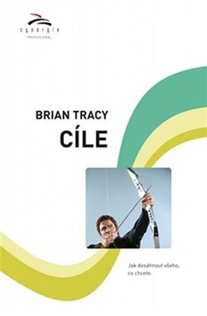 Tracy Brian: Cíle - Jak dosáhnout všeho, co chcete