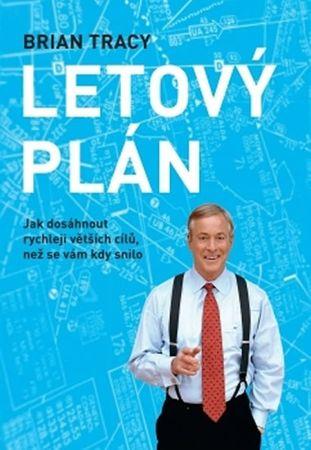 Tracy Brian: Letový plán - Jak dosáhnout rychleji větších cílů, než se vám kdy snilo