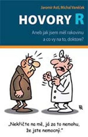 Astl Jaromír, Vaněček Michal: Hovory R - Aneb jak jsem měl rakovinu a co vy na to, doktore?