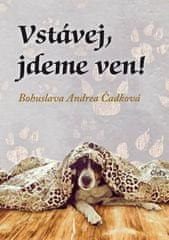 Čadková Bohuslava Andrea: Vstávej, jdeme ven!