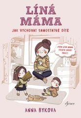 Bykovová Anna: Líná máma - Jak vychovat dítě