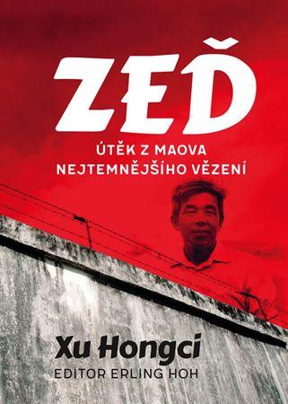 Hongci Xu, Hoh Erling,: Zeď - Útěk z Maova nejtemnějšího vězení