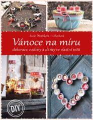 Dvořáková Lucie: Vánoce na míru - Dekorace, ozdoby a dárky ve vlastní režii
