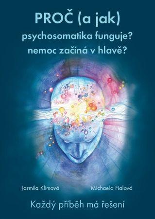 Knihy Proč (a jak) psychosomatika funguje? nemoc začíná v hlavě? (MUDr. Jarmila Klímová, Mgr. Michaela Fia