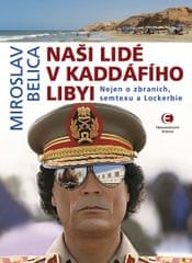 Belica Miroslav: Naši lidé v Kaddáfího Libyi - Nejen o zbraních, semtexu a Lockerbie