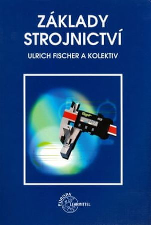 Fischer Ulrich: Základy strojnictví