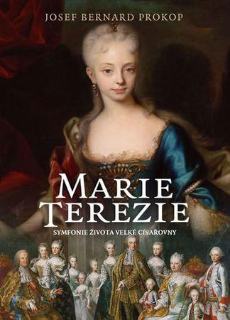 Prokop Josef Bernard: Marie Terezie - Symfonie života velké císařovny