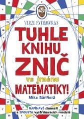 Barfield Mike: Tuhle knihu znič ve jménu matematiky: Verze Pythagoras