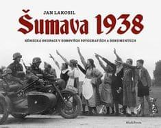 Lakosil Jan: Šumava 1938 - Německá okupace v dobových fotografiích a dokumentech
