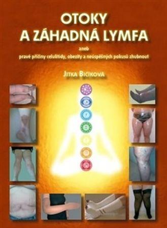 Bičíková Jitka: Otoky a záhadná lymfa aneb pravé příčiny celulitidy, obezity a neúspěšných pokusů zh