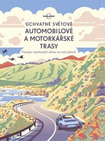 Kolektív autorov: Úchvatné světové automobilové a motorkárské trasy- Lonely planet