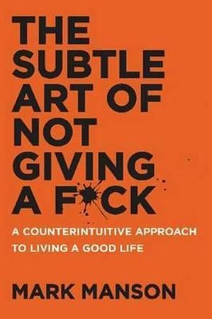 Manson Mark: The Subtle Art of Not Giving a F*ck : A Counterintuitive Approach to Living a Good Life