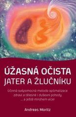 Knihy Úžasná očista jater a žlučníku (Andreas Moritz)