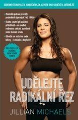 Knihy Udělejte radikální řez – 30denní dietní a fitness plán pro vaše silnější a sexy já (Jillian Michaels