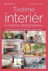 Bastlová Iva: Tvoříme interiér s českou designérkou - Kompletní průvodce při zařizování vašeho domov