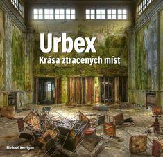 Kerrigan Michael: Urbex - Krása ztracených míst