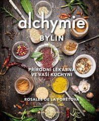 De La Foretová Rosalee: Alchymie bylin - Přírodní lékárna ve vaší kuchyni