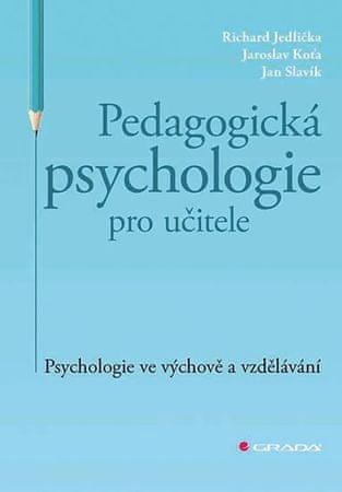 Jedlička Richard: Pedagogická psychologie pro učitele - Psychologie ve výchově a vzdělávání